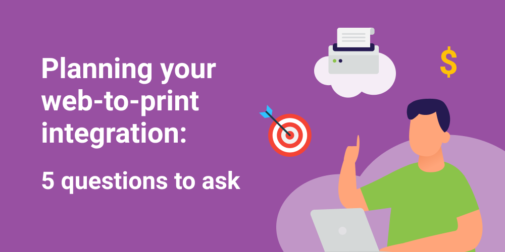 Questions to ask when planning your web-to-print integration.